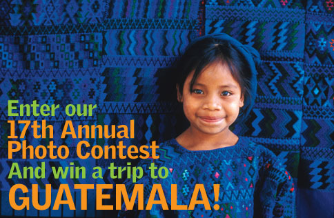 Enter our 17th Annual Photo Contest And win a trip to GUATEMALA!